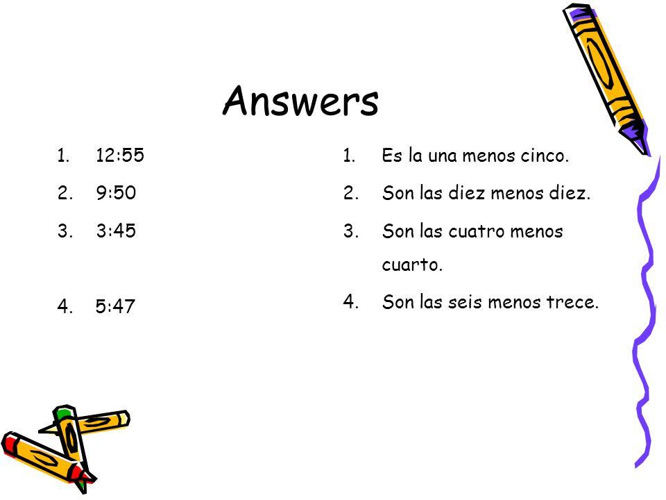 Answers 12:55 9:50 3:45 4. 5:47 Es la una menos cinco.
