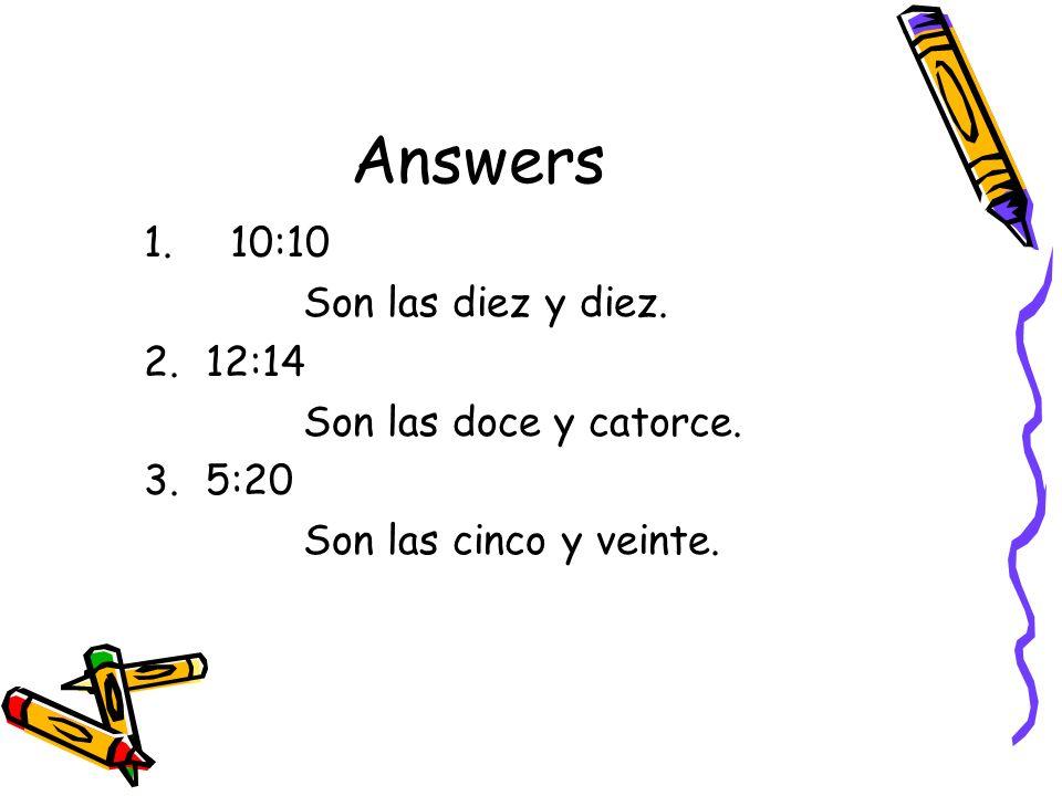 Answers 10:10 Son las diez y diez. 12:14 Son las doce y catorce. 5:20
