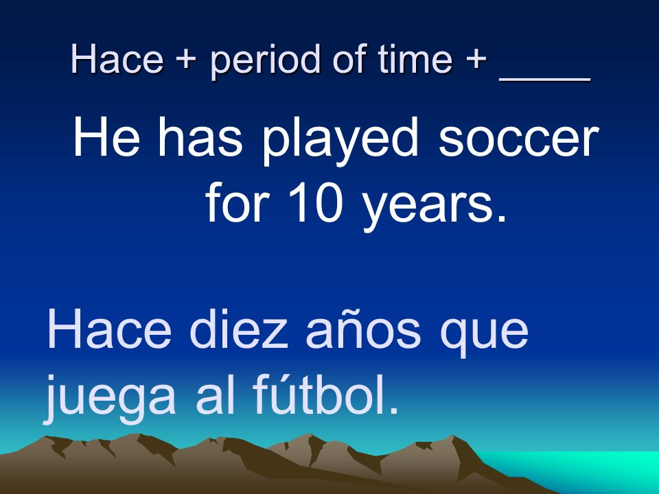 Hace + period of time + ____
