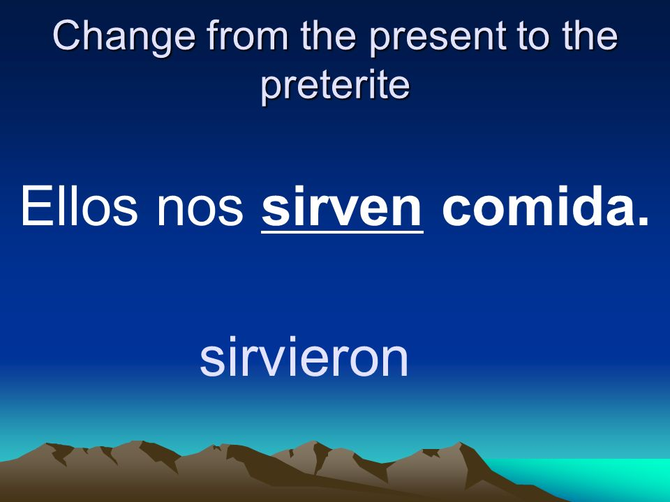 Change from the present to the preterite