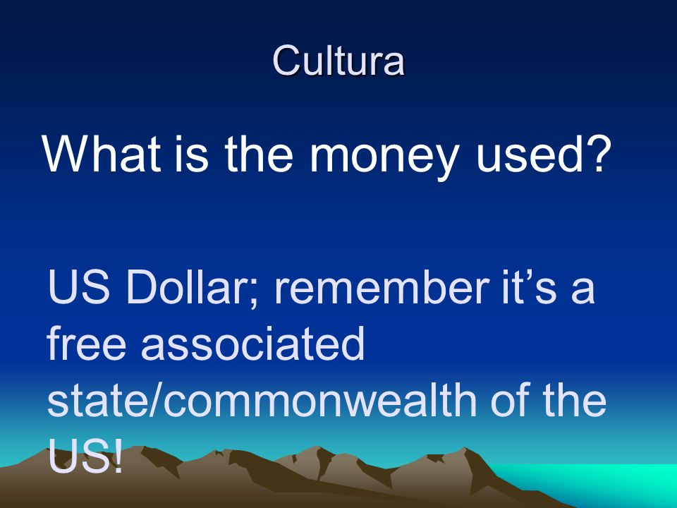 Cultura What is the money used US Dollar; remember it's a free associated state/commonwealth of the US!