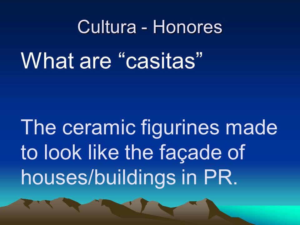 Cultura - Honores What are casitas The ceramic figurines made to look like the façade of houses/buildings in PR.