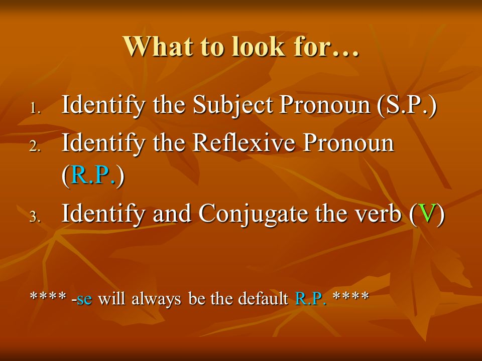 What to look for… Identify the Subject Pronoun (S.P.)