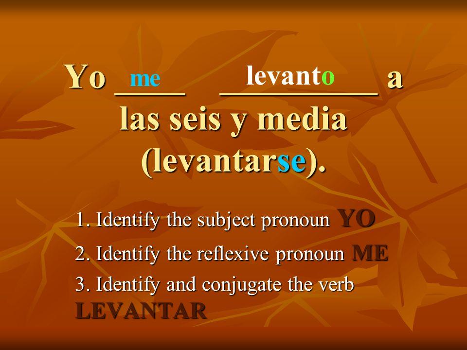 Yo ____ _________ a las seis y media (levantarse).