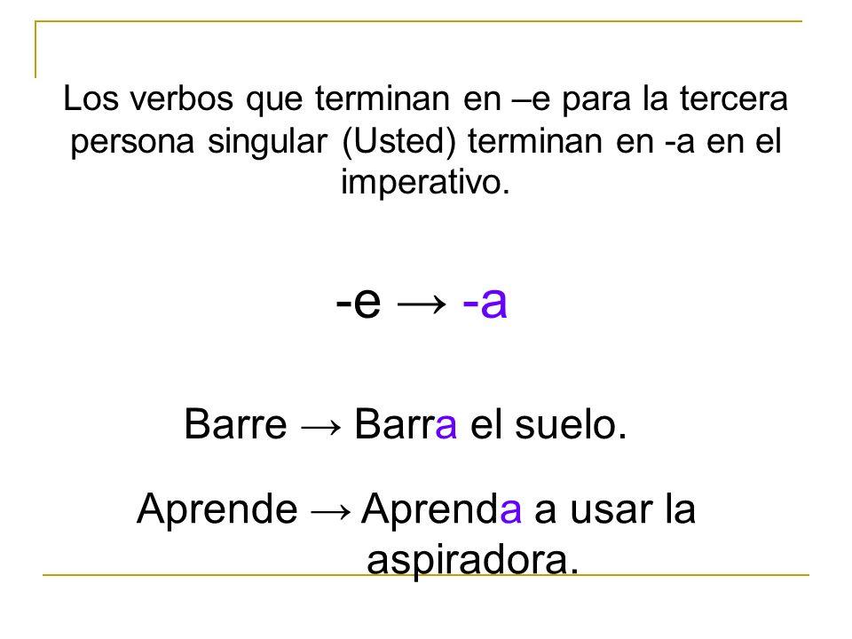 -e → -a Barre → Barra el suelo.