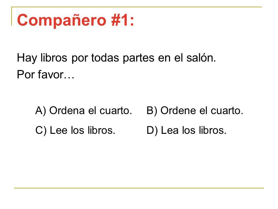 Compañero #1: Hay libros por todas partes en el salón. Por favor…