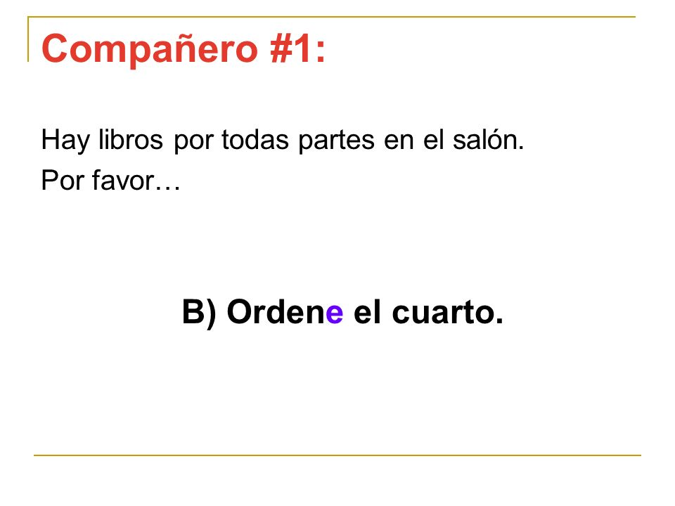 Compañero #1: B) Ordene el cuarto.