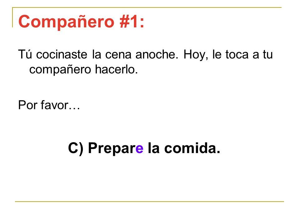 Compañero #1: C) Prepare la comida.