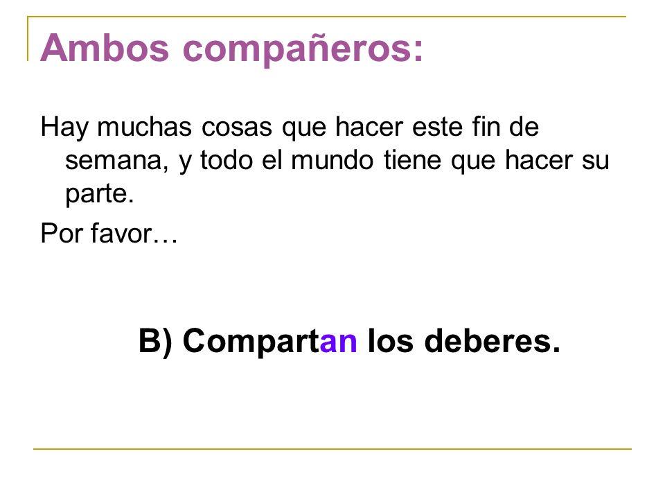 B) Compartan los deberes.