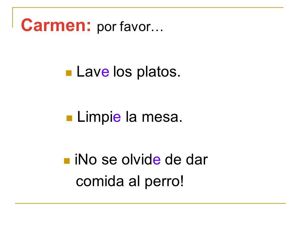 Carmen: por favor… Lave los platos. Limpie la mesa.