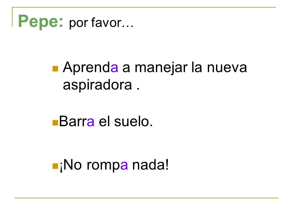 Pepe: por favor… Aprenda a manejar la nueva aspiradora .