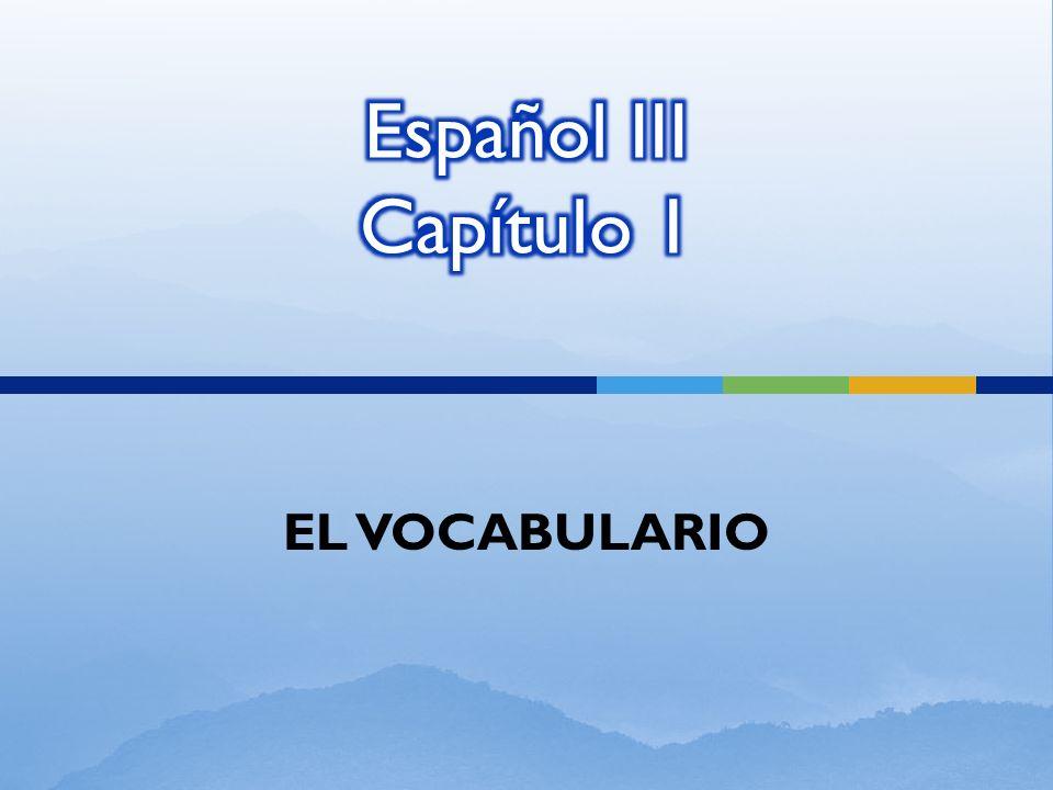 Español III Capítulo 1 EL VOCABULARIO
