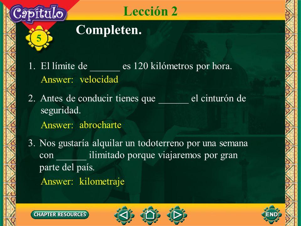Lección 2 Completen. 1. El límite de ______ es 120 kilómetros por hora. Answer: velocidad.