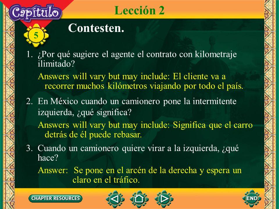 Lección 2 Contesten. 1. ¿Por qué sugiere el agente el contrato con kilometraje. ilimitado Answers will vary but may include: El cliente va a.