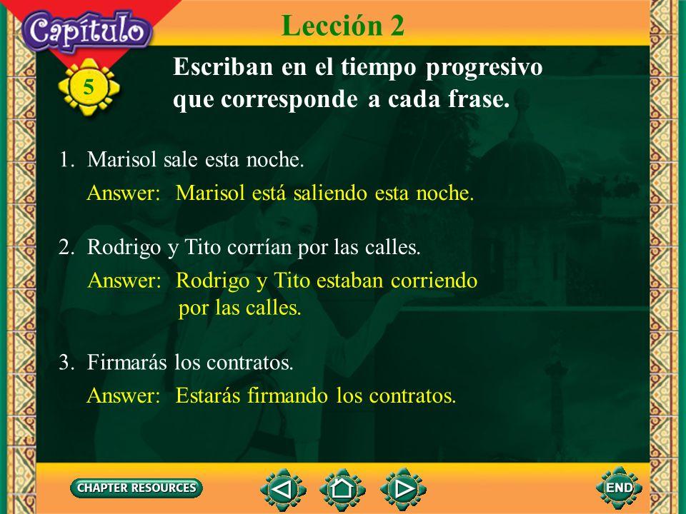 Lección 2 Escriban en el tiempo progresivo que corresponde a cada frase. 1. Marisol sale esta noche.