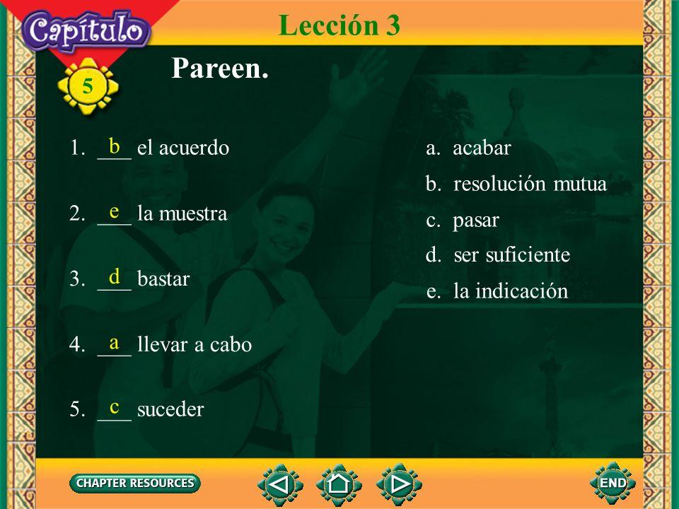 Lección 3 Pareen. 1. ___ el acuerdo 2. ___ la muestra 3. ___ bastar