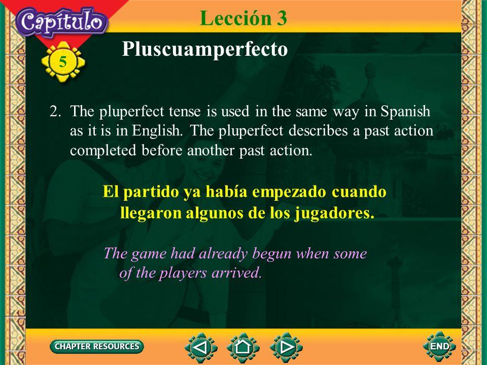 Lección 3 Pluscuamperfecto El partido ya había empezado cuando