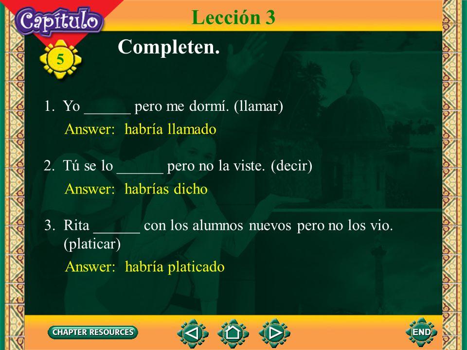 Lección 3 Completen. 1. Yo ______ pero me dormí. (llamar)