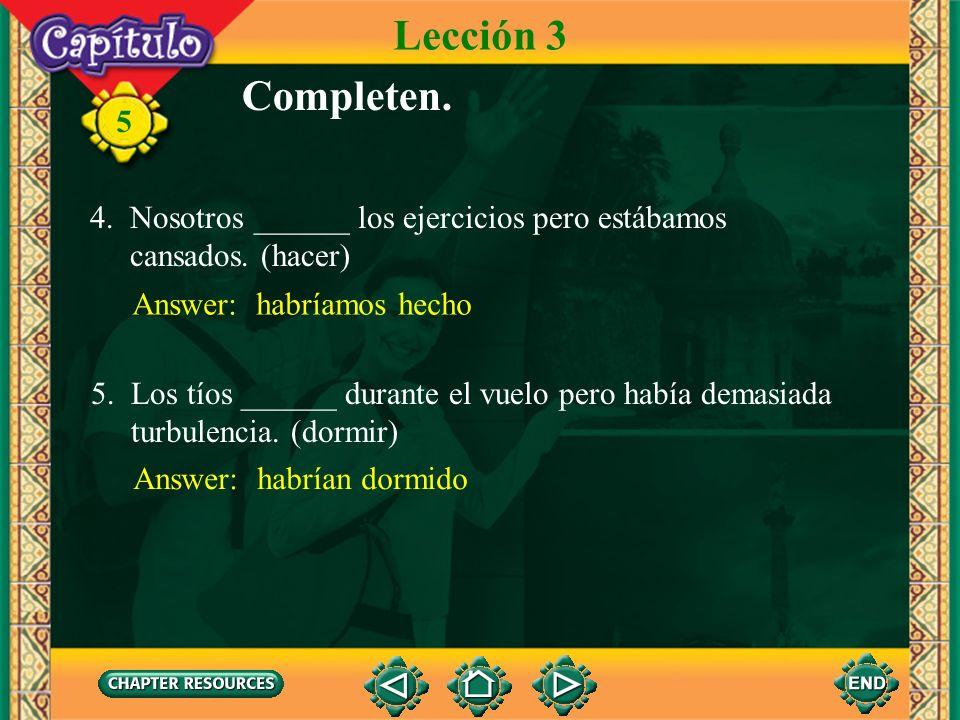 Lección 3 Completen. 4. Nosotros ______ los ejercicios pero estábamos