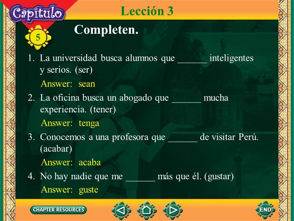 Lección 3Completen. 1. La universidad busca alumnos que ______ inteligentes. y serios. (ser) Answer: sean.