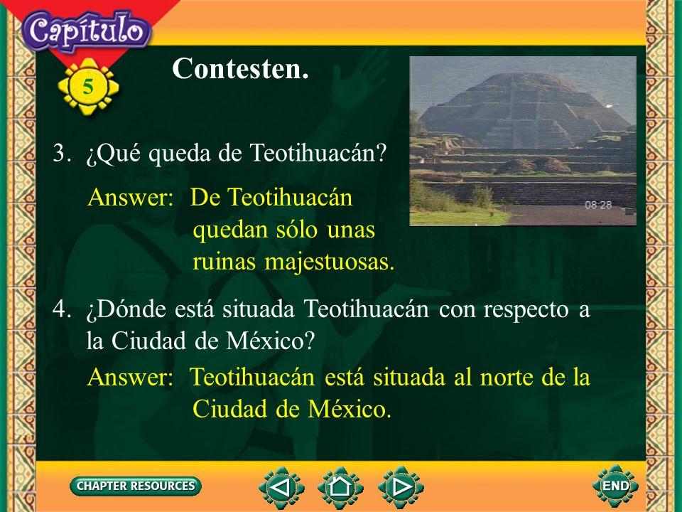 Contesten. 3. ¿Qué queda de Teotihuacán Answer: De Teotihuacán