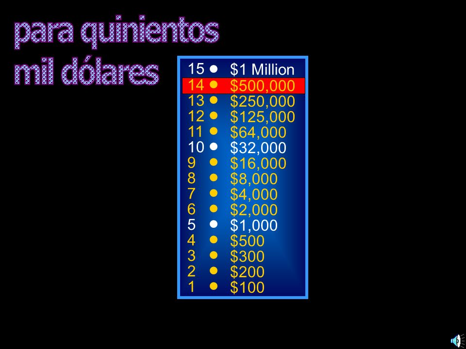 para quinientos mil dólares 15 $1 Million 14 $500,000 13 $250,000 12
