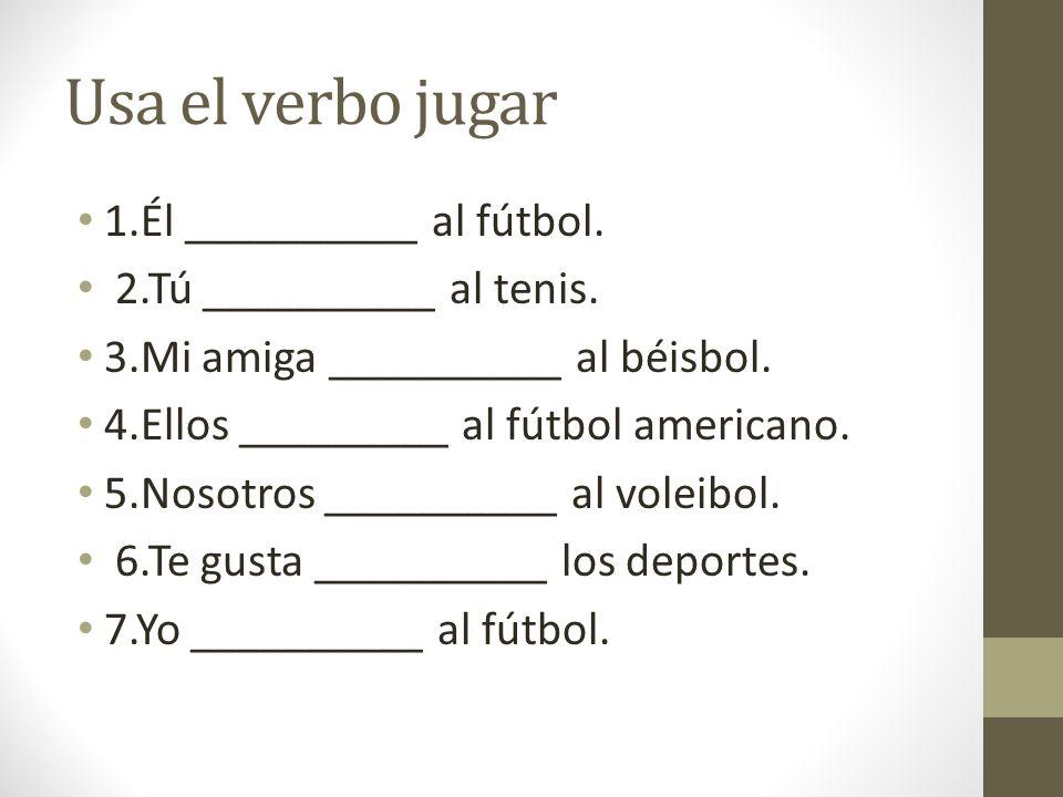 Usa el verbo jugar 1.Él __________ al fútbol.