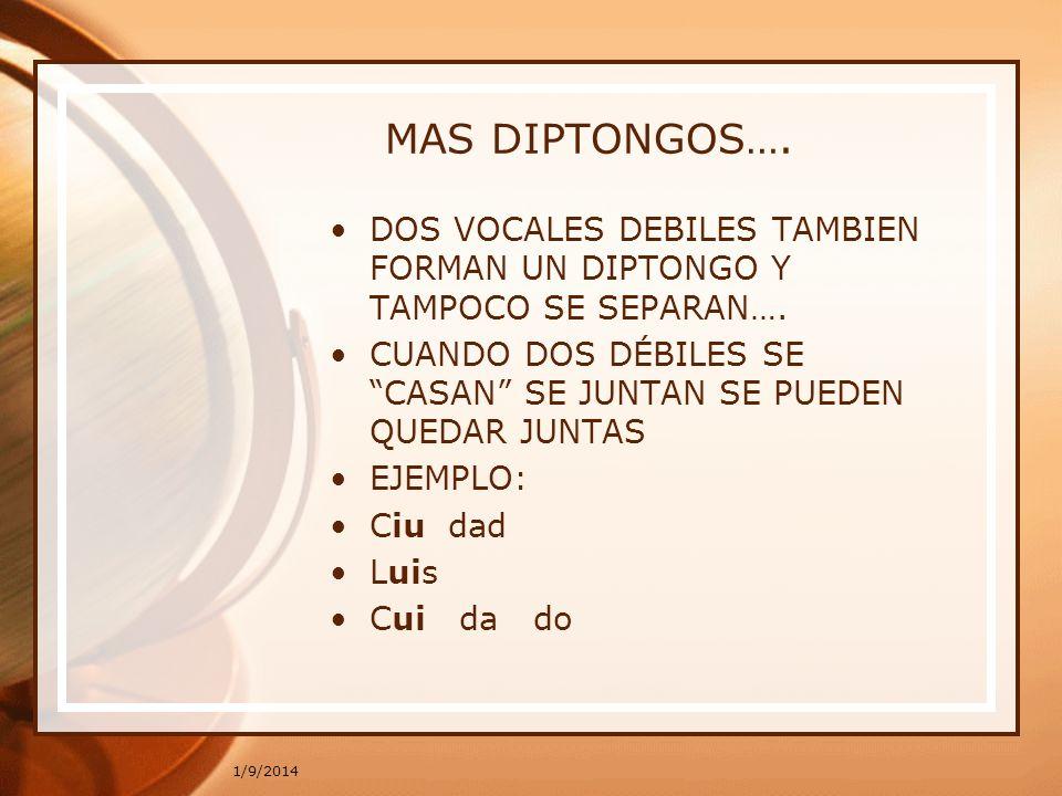 MAS DIPTONGOS…. DOS VOCALES DEBILES TAMBIEN FORMAN UN DIPTONGO Y TAMPOCO SE SEPARAN….