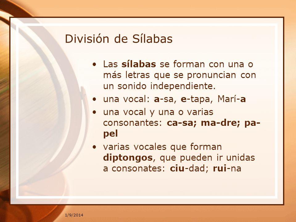 División de Sílabas Las sílabas se forman con una o más letras que se pronuncian con un sonido independiente.