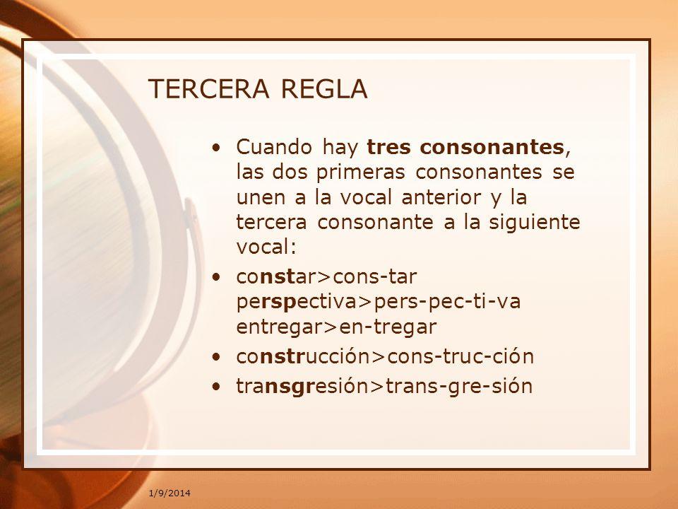 TERCERA REGLA Cuando hay tres consonantes, las dos primeras consonantes se unen a la vocal anterior y la tercera consonante a la siguiente vocal: