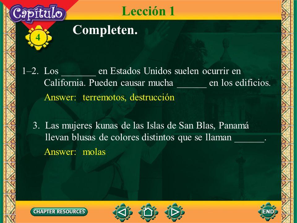 Lección 1 Completen. 1–2. Los _______ en Estados Unidos suelen ocurrir en. California. Pueden causar mucha ______ en los edificios.