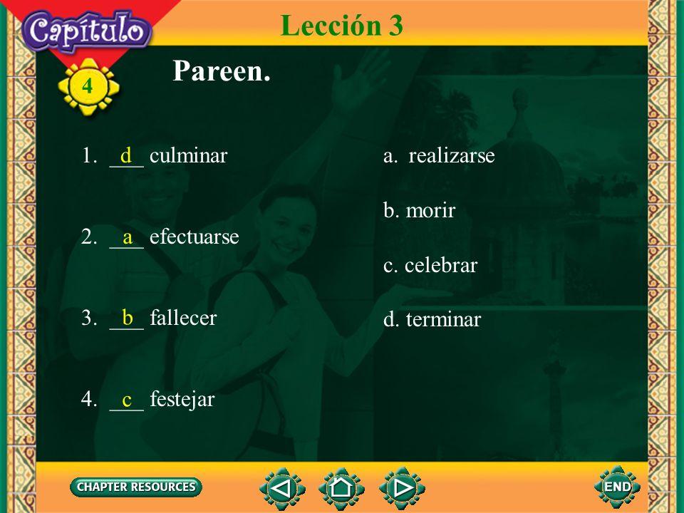 Lección 3 Pareen. 1. ___ culminar 2. ___ efectuarse 3. ___ fallecer