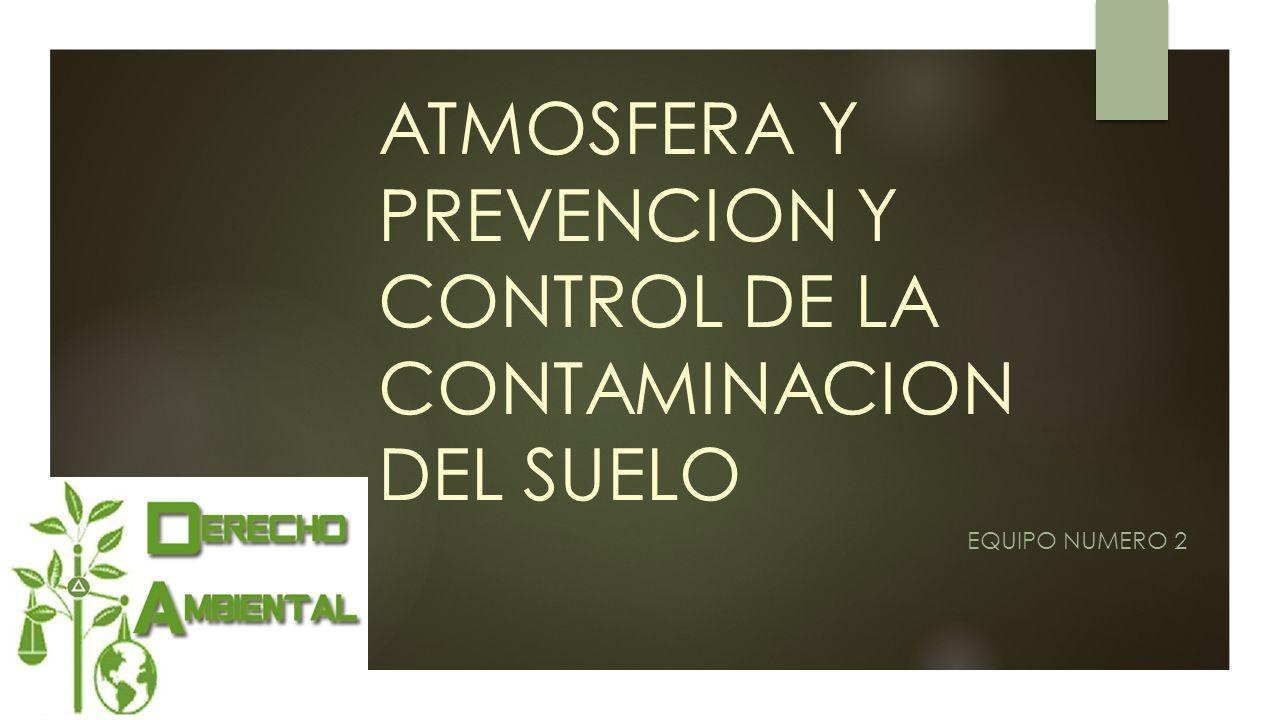 ATMOSFERA Y PREVENCION Y CONTROL DE LA CONTAMINACION DEL SUELO - ppt ...