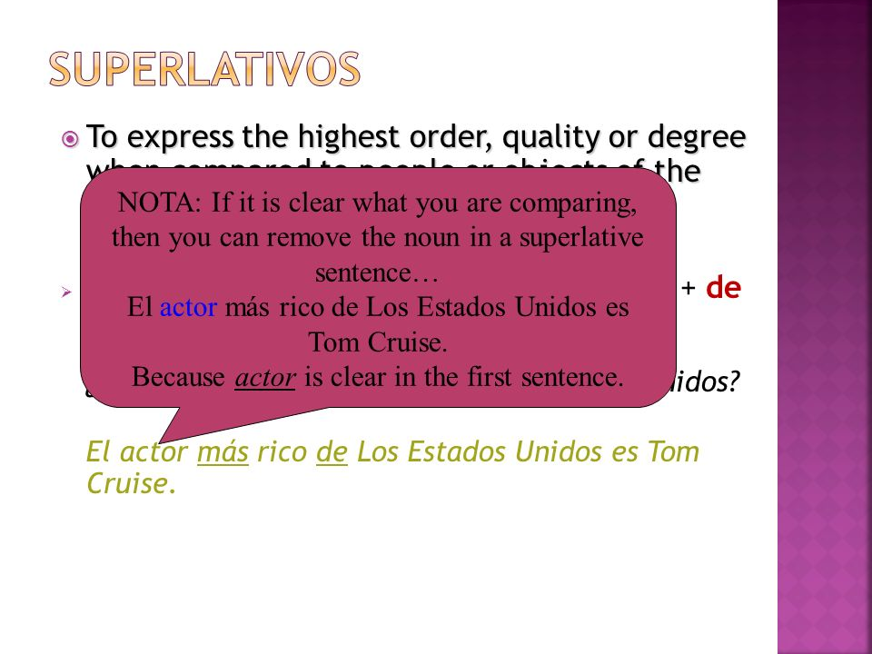 superlativos To express the highest order, quality or degree when compared to people or objects of the same category: