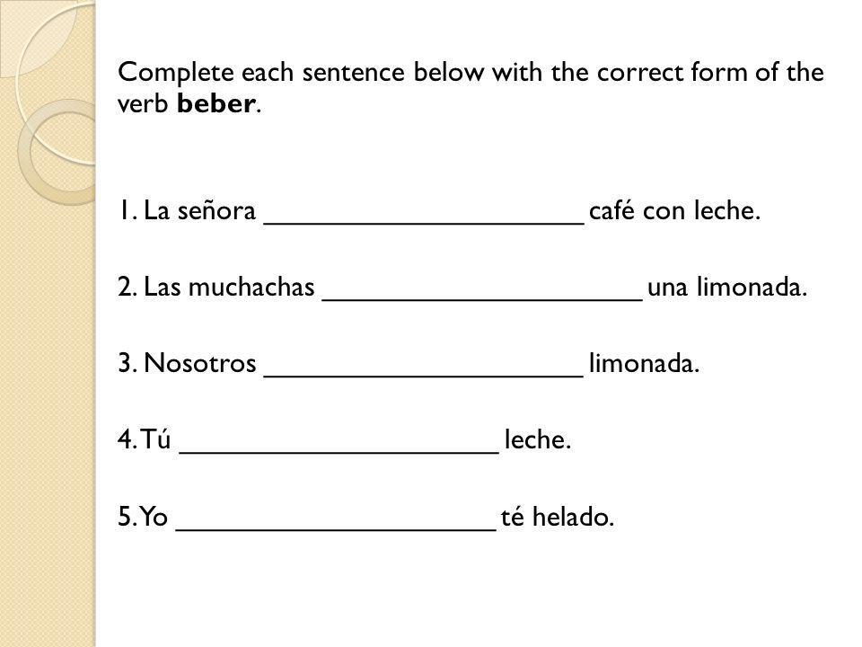 Complete each sentence below with the correct form of the verb beber.