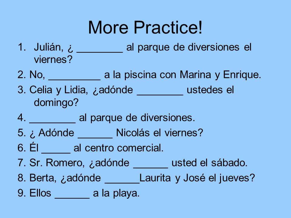 More Practice! Julián, ¿ ________ al parque de diversiones el viernes