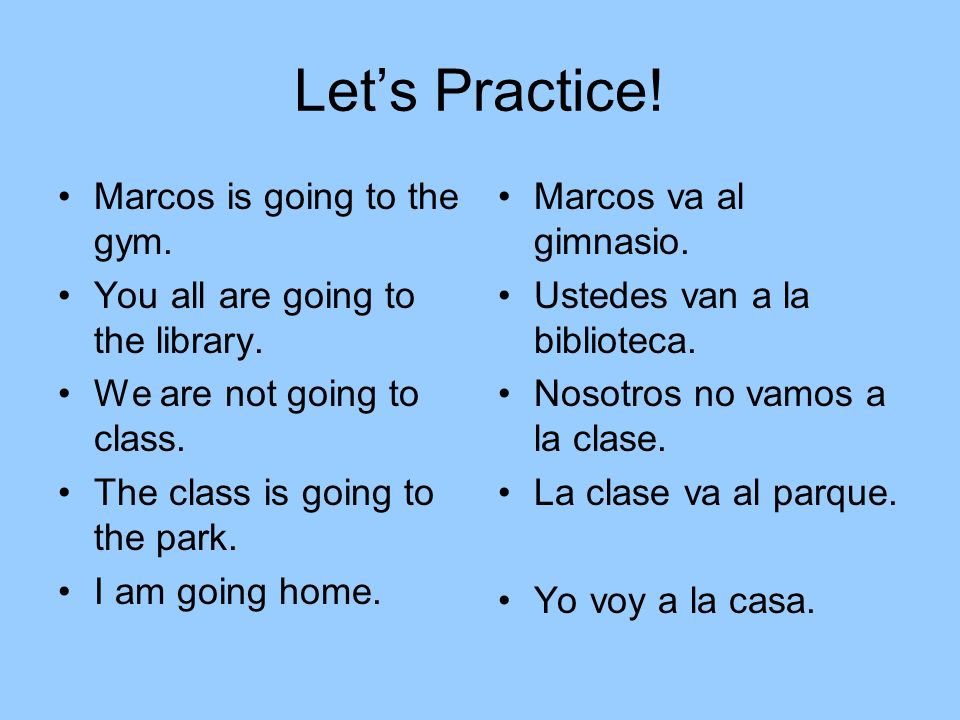 Let's Practice! Marcos is going to the gym.