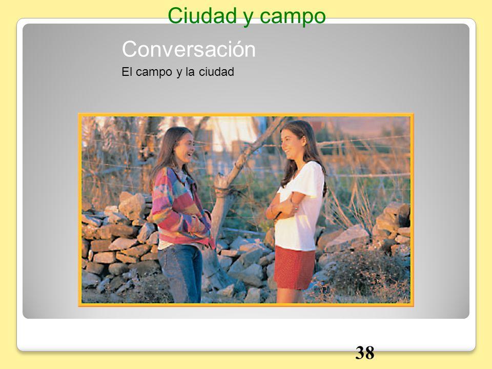 Ciudad y campo Conversación El campo y la ciudad 38