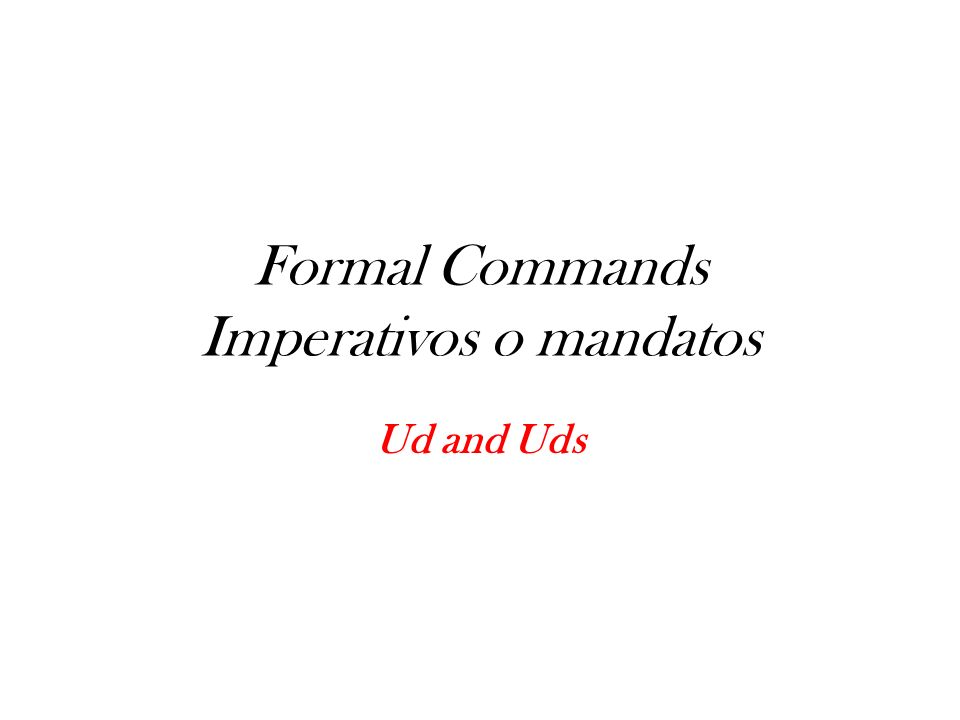 Formal Commands Imperativos o mandatos