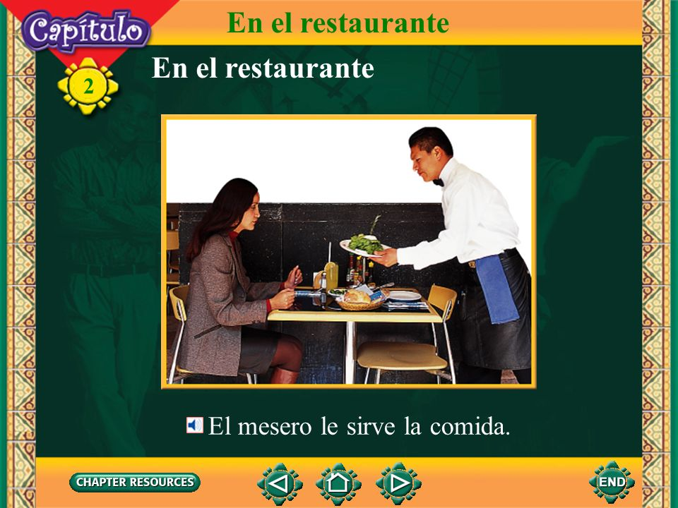 En el restaurante En el restaurante El mesero le sirve la comida.