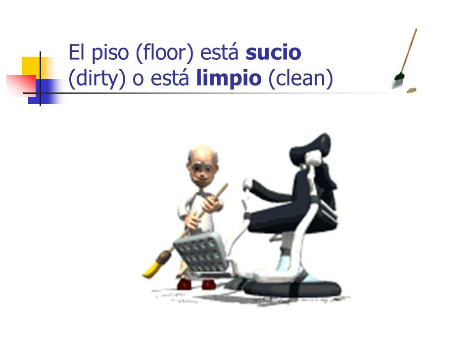 El piso (floor) está sucio (dirty) o está limpio (clean)