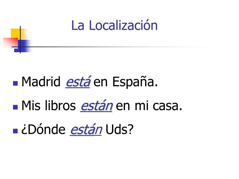 La Localización Madrid está en España. Mis libros están en mi casa. ¿Dónde están Uds