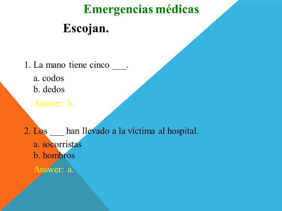 Emergencias médicas Escojan. 1. La mano tiene cinco ___. a. codos