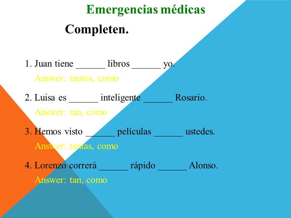 Emergencias médicas Completen. 1. Juan tiene ______ libros ______ yo.