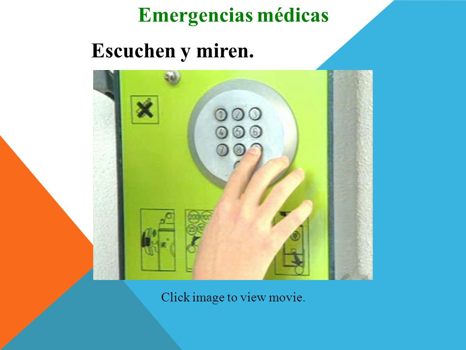 Emergencias médicas Escuchen y miren. Click image to view movie.
