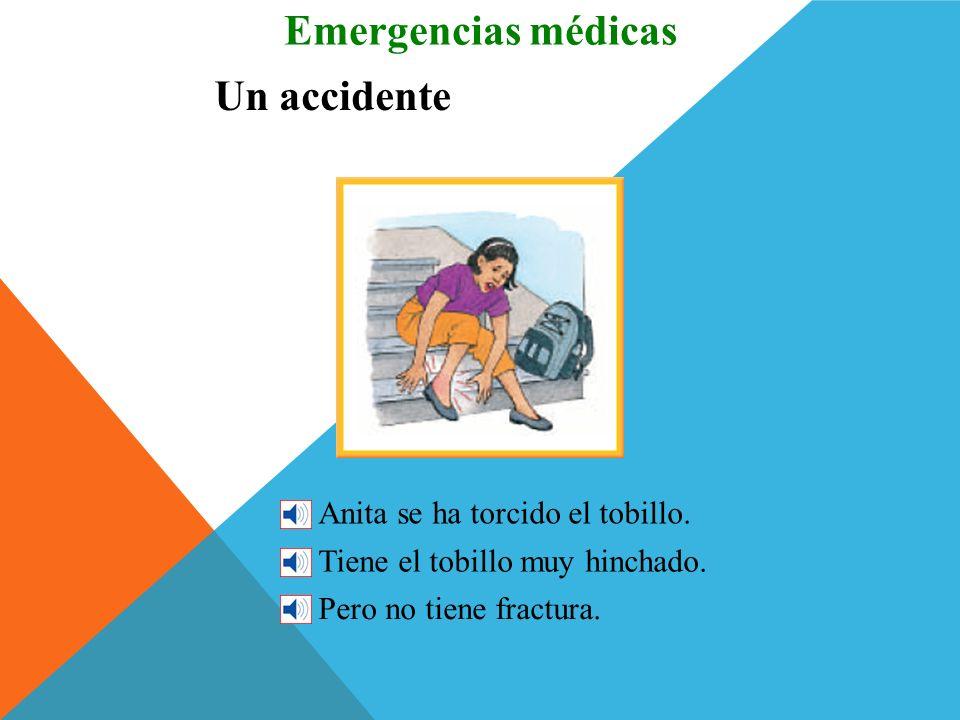 Emergencias médicas Un accidente Anita se ha torcido el tobillo.