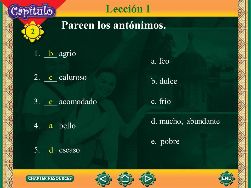 Lección 1 Pareen los antónimos. 1. ___ agrio b a. feo b. dulce c. frío