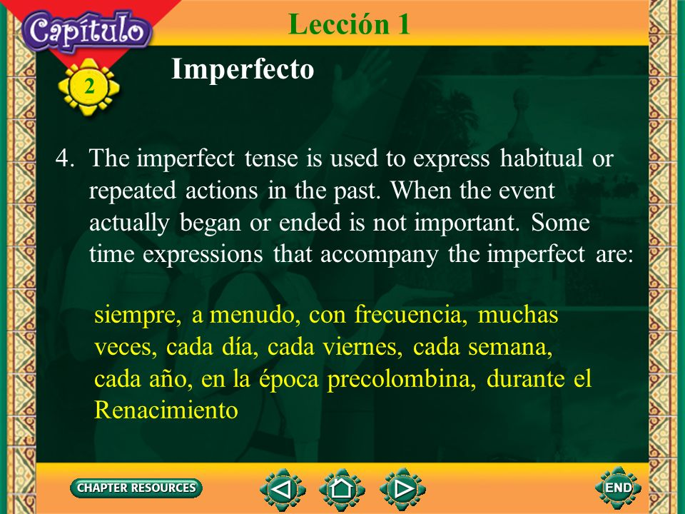 Lección 1 Imperfecto. 4. The imperfect tense is used to express habitual or. repeated actions in the past. When the event.