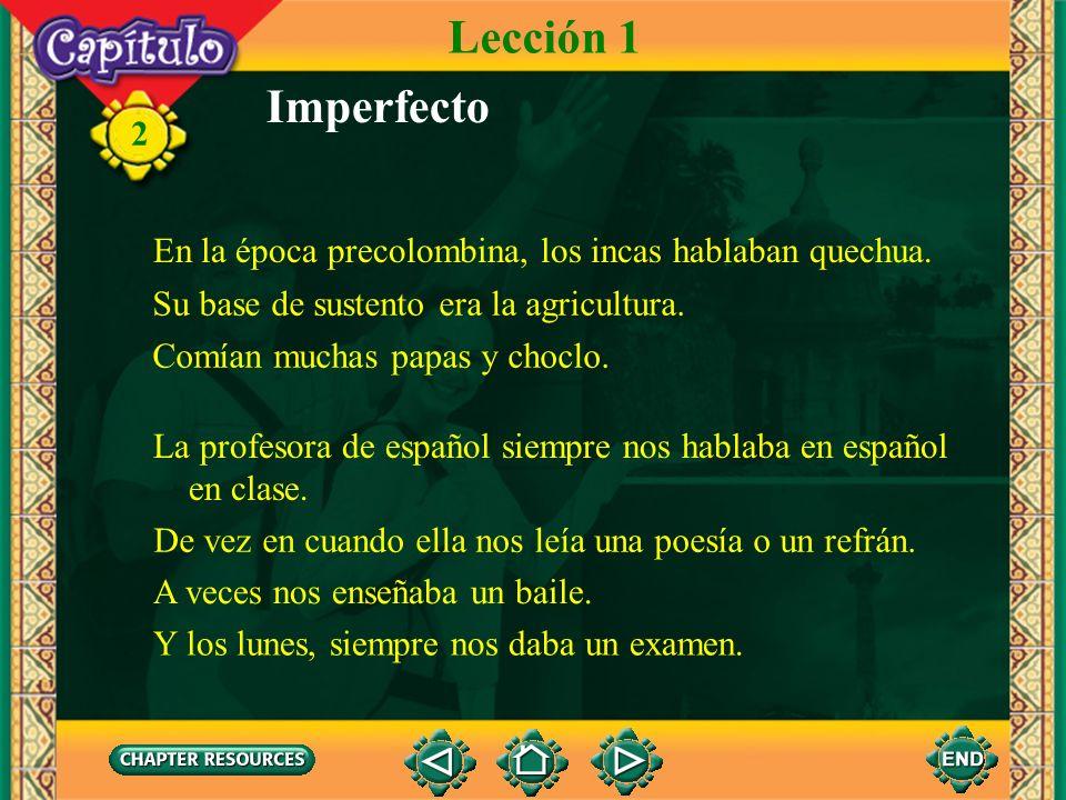 Lección 1Imperfecto. En la época precolombina, los incas hablaban quechua. Su base de sustento era la agricultura.