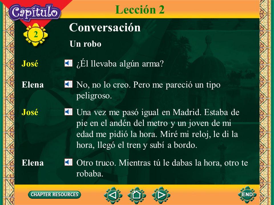 Lección 2 Conversación Un robo José ¿Él llevaba algún arma